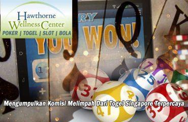 Togel Singapore Terpercaya Mengumpulkan Komisi - HawtHornewellness