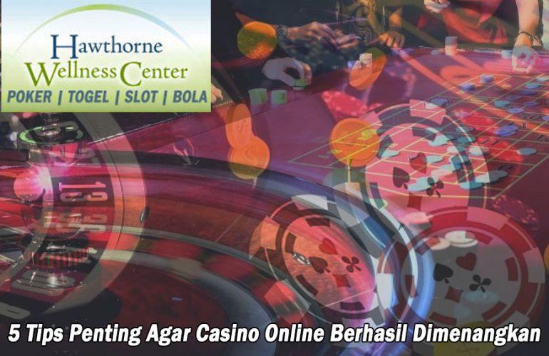 5 Tips Penting Agar Casino Online Berhasil Dimenangkan
